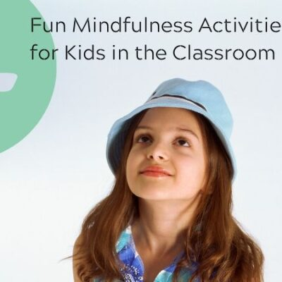 4 Fun Mindfulness Activities for Kids in the Classroom